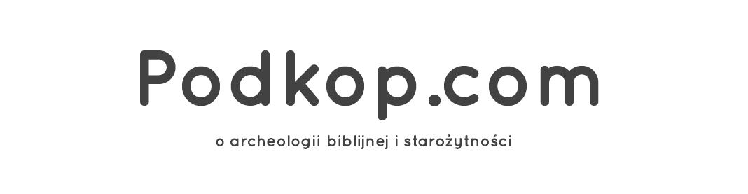 Podkop - o archeologii i starożytności